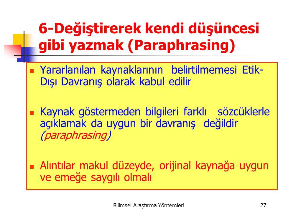 6-Değiştirerek kendi düşüncesi gibi yazmak (Paraphrasing)  Yararlanılan kaynaklarının belirtilmemesi Etik- Dışı Davranış olarak kabul edilir Kaynak g