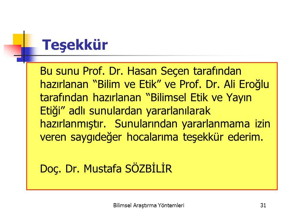 """Teşekkür Bu sunu Prof. Dr. Hasan Seçen tarafından hazırlanan """"Bilim ve Etik"""" ve Prof. Dr. Ali Eroğlu tarafından hazırlanan """"Bilimsel Etik ve Yayın Eti"""