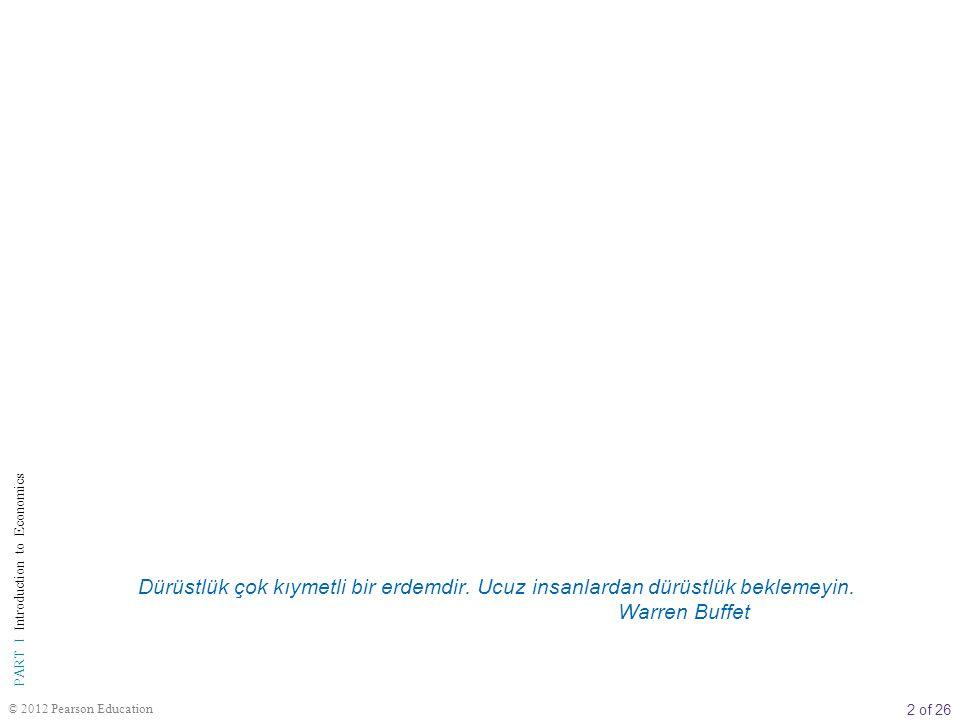 2 of 26 PART I Introduction to Economics © 2012 Pearson Education Dürüstlük çok kıymetli bir erdemdir.