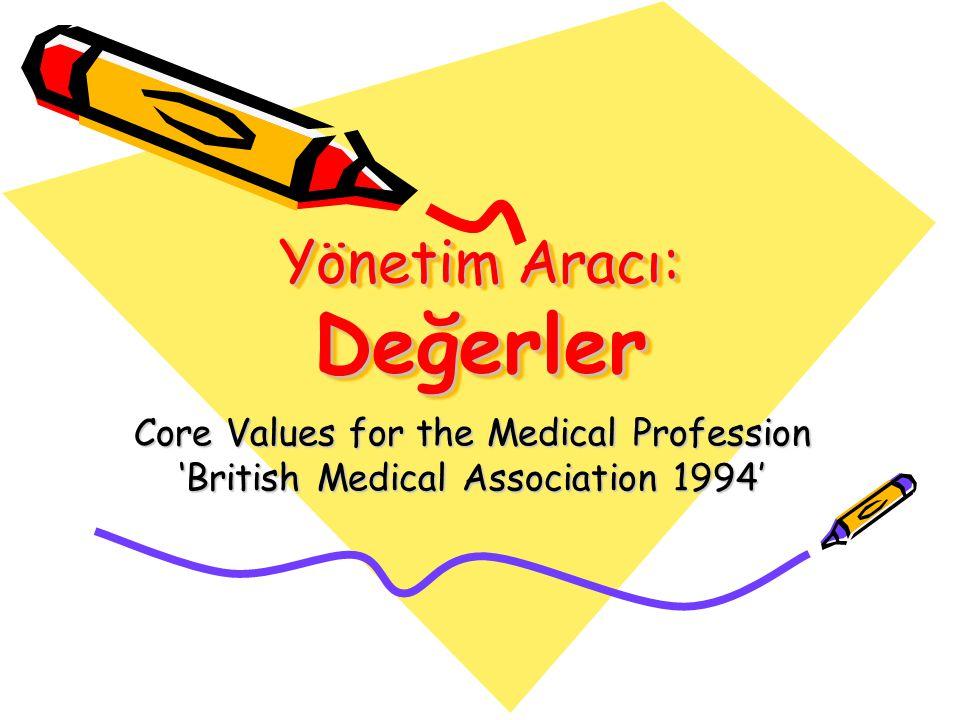 Yönetim Aracı: Değerler Core Values for the Medical Profession 'British Medical Association 1994'