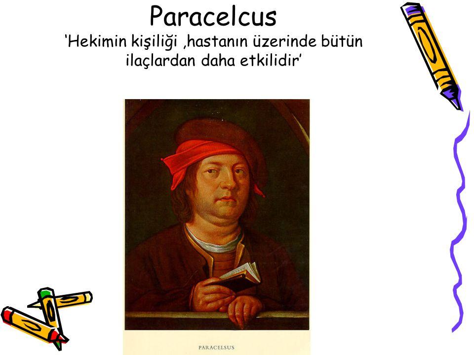 Paracelcus 'Hekimin kişiliği,hastanın üzerinde bütün ilaçlardan daha etkilidir'