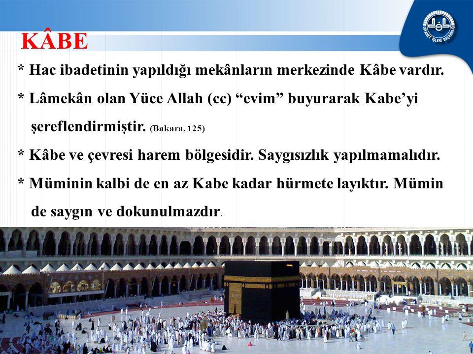 """* Hac ibadetinin yapıldığı mekânların merkezinde Kâbe vardır. * Lâmekân olan Yüce Allah (cc) """"evim"""" buyurarak Kabe'yi şereflendirmiştir. (Bakara, 125)"""