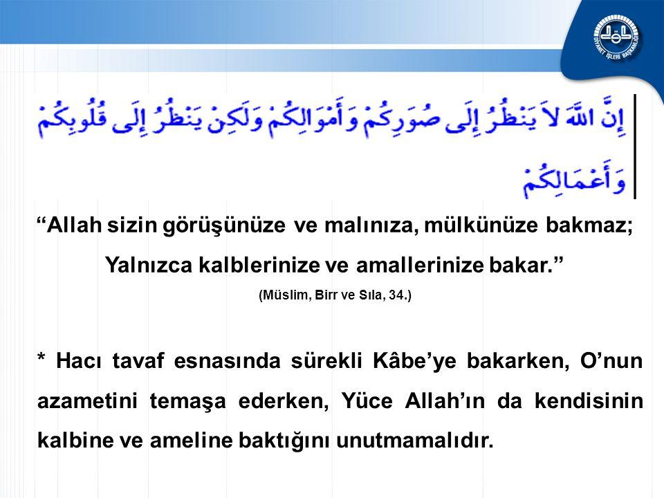 * Hacı tavaf esnasında sürekli Kâbe'ye bakarken, O'nun azametini temaşa ederken, Yüce Allah'ın da kendisinin kalbine ve ameline baktığını unutmamalıdı