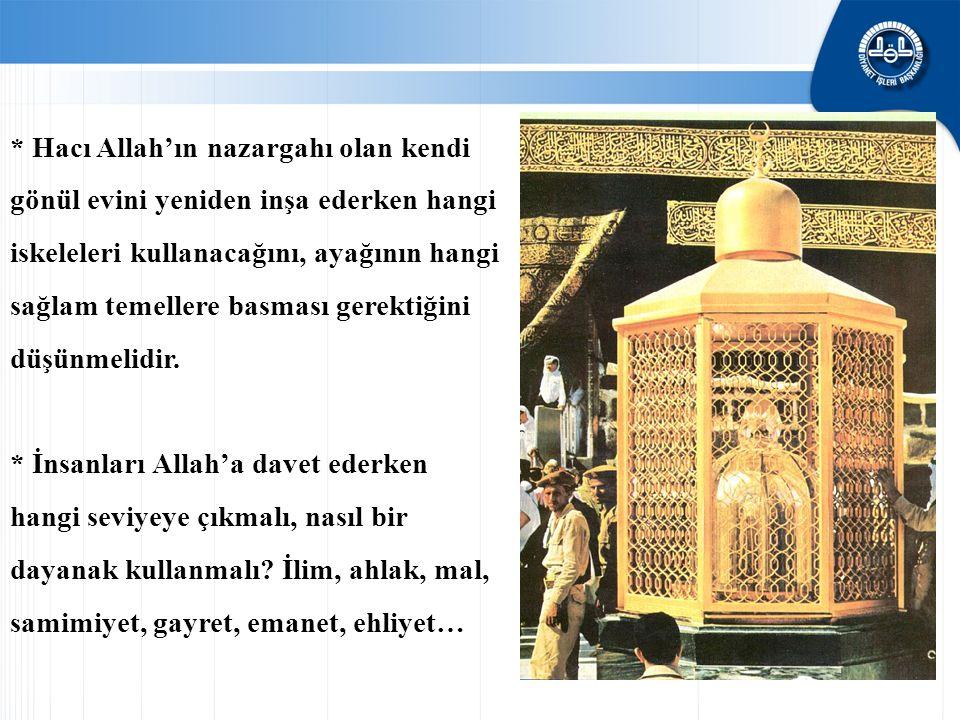 * Hacı Allah'ın nazargahı olan kendi gönül evini yeniden inşa ederken hangi iskeleleri kullanacağını, ayağının hangi sağlam temellere basması gerektiğ