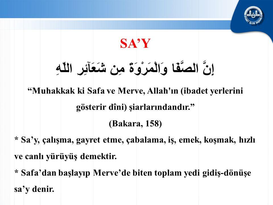 """SA'Y إِنَّ الصَّفَا وَالْمَرْوَةَ مِن شَعَآئِرِ اللّهِ """"Muhakkak ki Safa ve Merve, Allah'ın (ibadet yerlerini gösterir dîni) şiarlarındandır."""" (Bakara"""
