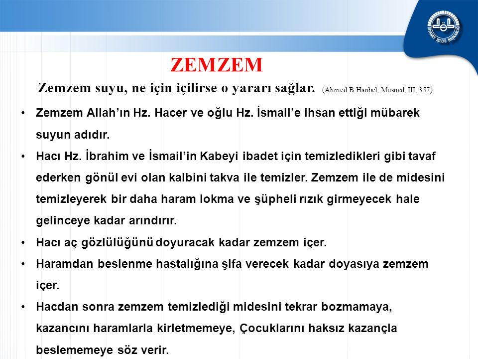 ZEMZEM Zemzem suyu, ne için içilirse o yararı sağlar. (Ahmed B.Hanbel, Müsned, III, 357) Zemzem Allah'ın Hz. Hacer ve oğlu Hz. İsmail'e ihsan ettiği m