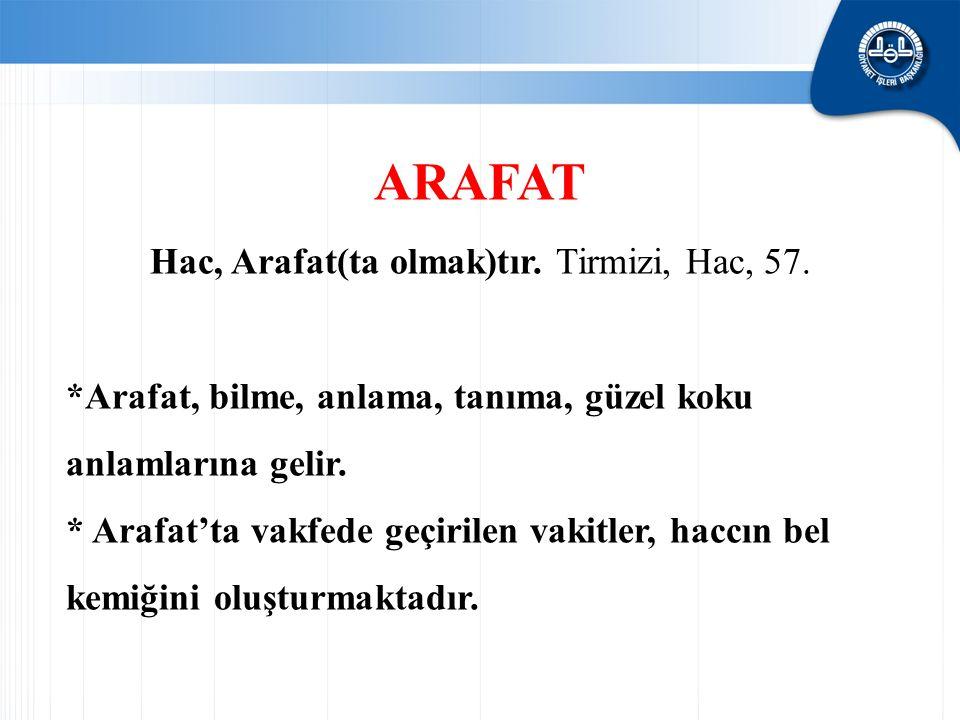 ARAFAT Hac, Arafat(ta olmak)tır. Tirmizi, Hac, 57. *Arafat, bilme, anlama, tanıma, güzel koku anlamlarına gelir. * Arafat'ta vakfede geçirilen vakitle