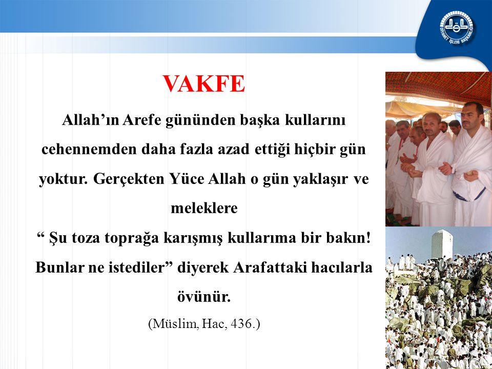 """VAKFE Allah'ın Arefe gününden başka kullarını cehennemden daha fazla azad ettiği hiçbir gün yoktur. Gerçekten Yüce Allah o gün yaklaşır ve meleklere """""""