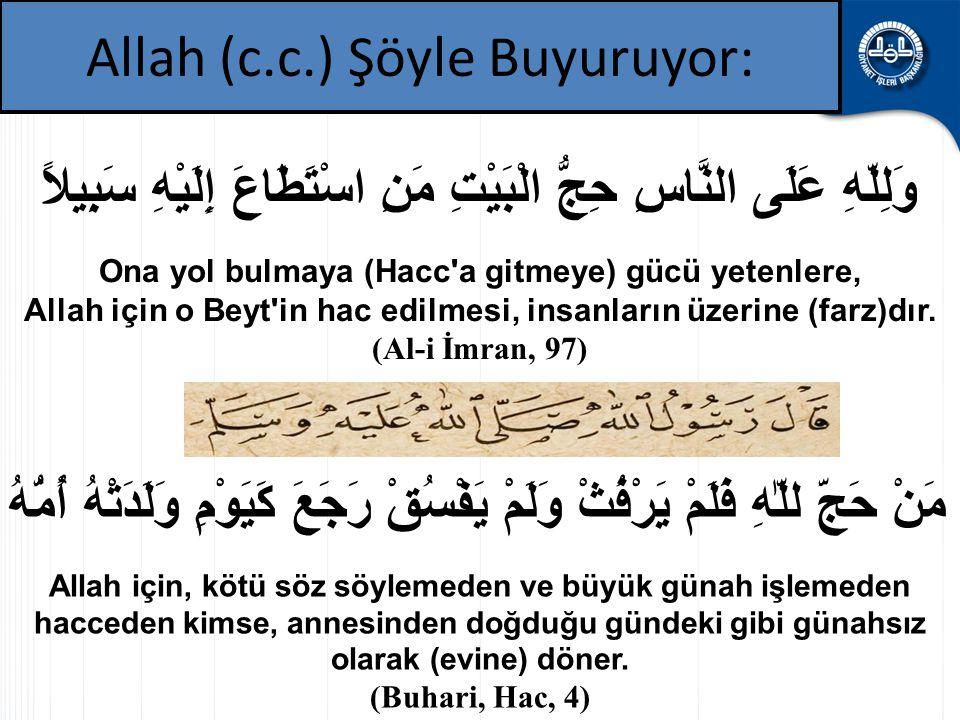 وَلِلّهِ عَلَى النَّاسِ حِجُّ الْبَيْتِ مَنِ اسْتَطَاعَ إِلَيْهِ سَبِيلاً Ona yol bulmaya (Hacc'a gitmeye) gücü yetenlere, Allah için o Beyt'in hac ed