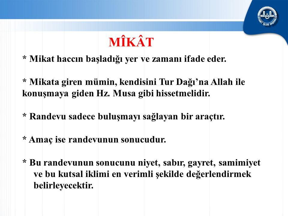 * Mikat haccın başladığı yer ve zamanı ifade eder. * Mikata giren mümin, kendisini Tur Dağı'na Allah ile konuşmaya giden Hz. Musa gibi hissetmelidir.