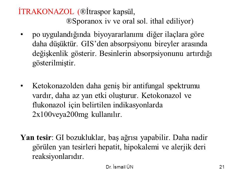 Dr. İsmail ÜN21 İTRAKONAZOL (®İtraspor kapsül, ®Sporanox iv ve oral sol. ithal ediliyor) po uygulandığında biyoyararlanımı diğer ilaçlara göre daha dü
