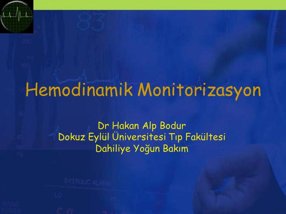 Hemodinamik Monitorizasyon Dr Hakan Alp Bodur Dokuz Eylül Üniversitesi Tıp Fakültesi Dahiliye Yoğun Bakım