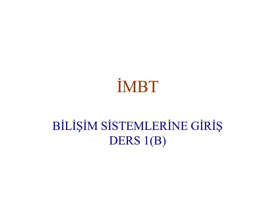 İMBT BİLİŞİM SİSTEMLERİNE GİRİŞ DERS 1(B)