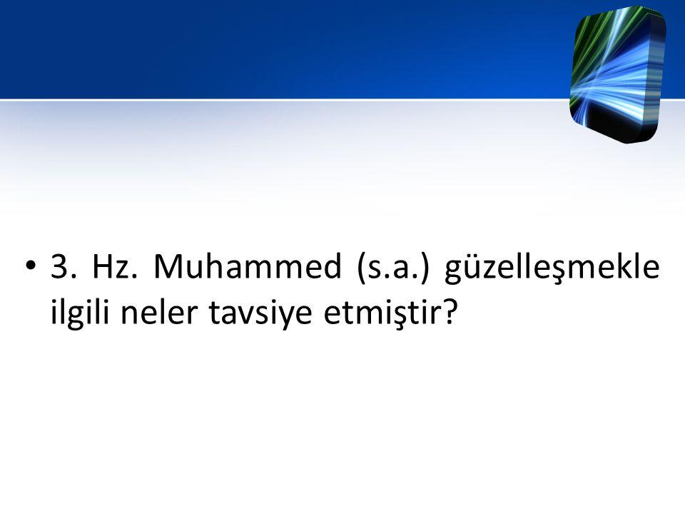 3. Hz. Muhammed (s.a.) güzelleşmekle ilgili neler tavsiye etmiştir?