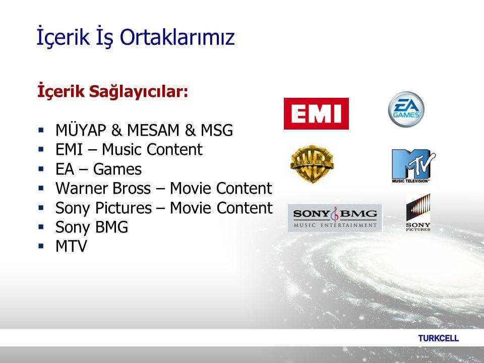 İçerik Sağlayıcılar:  MÜYAP & MESAM & MSG  EMI – Music Content  EA – Games  Warner Bross – Movie Content  Sony Pictures – Movie Content  Sony BMG  MTV İçerik İş Ortaklarımız