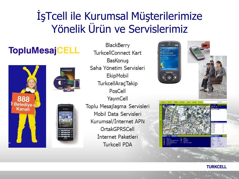 BlackBerry TurkcellConnect Kart BasKonuş Saha Yönetim Servisleri EkipMobil TurkcellAraçTakip PosCell YayınCell Toplu Mesajlaşma Servisleri Mobil Data Servisleri Kurumsal/İnternet APN OrtakGPRSCell İnternet Paketleri Turkcell PDA İşTcell ile Kurumsal Müşterilerimize Yönelik Ürün ve Servislerimiz