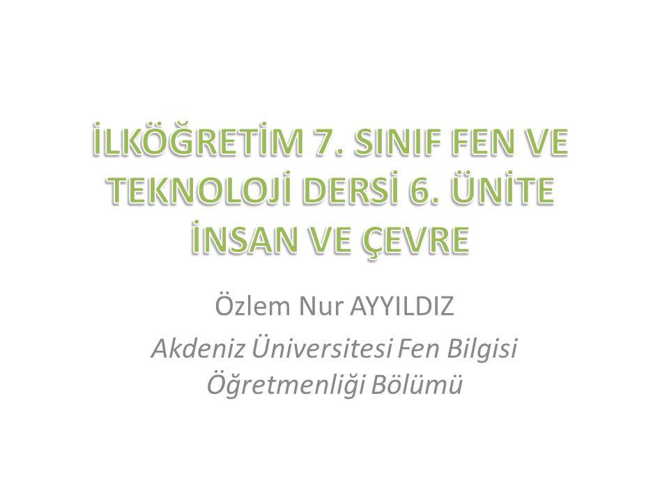Özlem Nur AYYILDIZ Akdeniz Üniversitesi Fen Bilgisi Öğretmenliği Bölümü