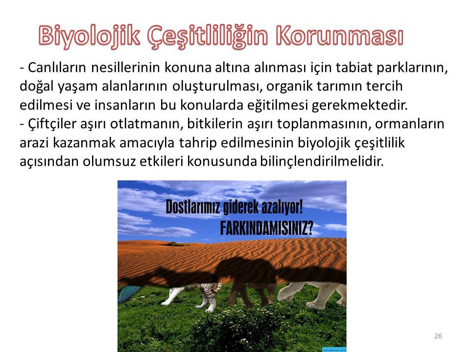 - Canlıların nesillerinin konuna altına alınması için tabiat parklarının, doğal yaşam alanlarının oluşturulması, organik tarımın tercih edilmesi ve in