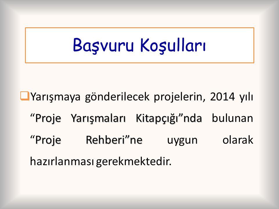 """Proje Yarışmaları Kitapçığı""""nda Proje Rehberi""""ne  Yarışmaya gönderilecek projelerin, 2014 yılı """"Proje Yarışmaları Kitapçığı""""nda bulunan """"Proje Rehber"""