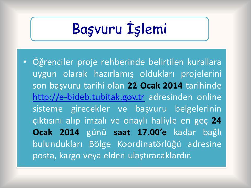 Başvuru İşlemi Öğrenciler proje rehberinde belirtilen kurallara uygun olarak hazırlamış oldukları projelerini son başvuru tarihi olan 22 Ocak 2014 tar