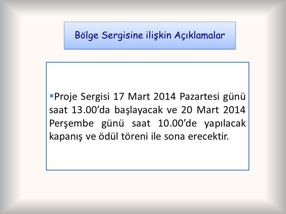 Bölge Sergisine ilişkin Açıklamalar  Proje Sergisi 17 Mart 2014 Pazartesi günü saat 13.00'da başlayacak ve 20 Mart 2014 Perşembe günü saat 10.00'de y