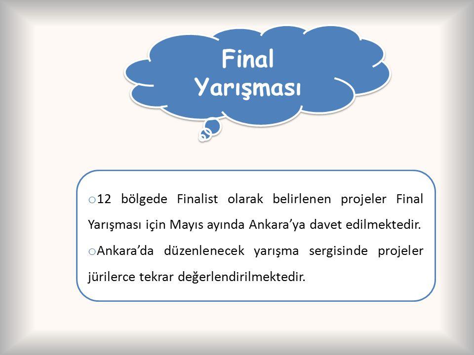 Final Yarışması o 12 bölgede Finalist olarak belirlenen projeler Final Yarışması için Mayıs ayında Ankara'ya davet edilmektedir. o Ankara'da düzenlene