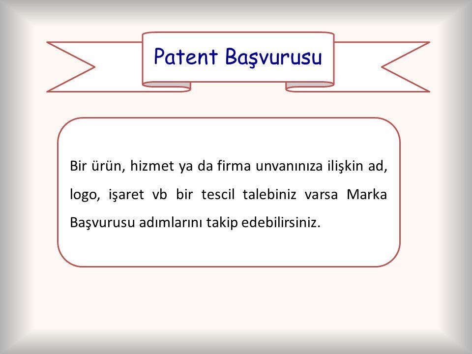Patent Başvurusu Bir ürün, hizmet ya da firma unvanınıza ilişkin ad, logo, işaret vb bir tescil talebiniz varsa Marka Başvurusu adımlarını takip edebi