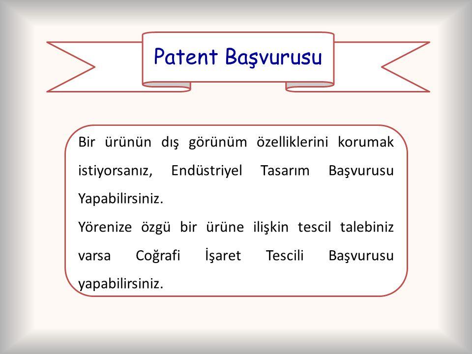 Patent Başvurusu Bir ürünün dış görünüm özelliklerini korumak istiyorsanız, Endüstriyel Tasarım Başvurusu Yapabilirsiniz. Yörenize özgü bir ürüne iliş