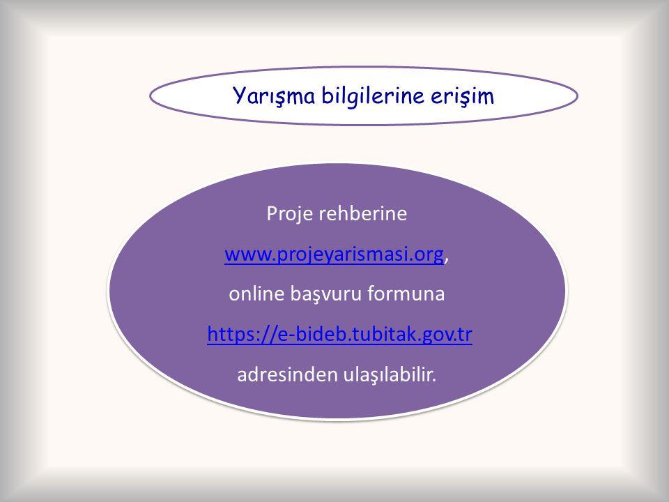 Yarışma bilgilerine erişim Proje rehberine www.projeyarismasi.org, www.projeyarismasi.org online başvuru formuna https://e-bideb.tubitak.gov.tr adresi