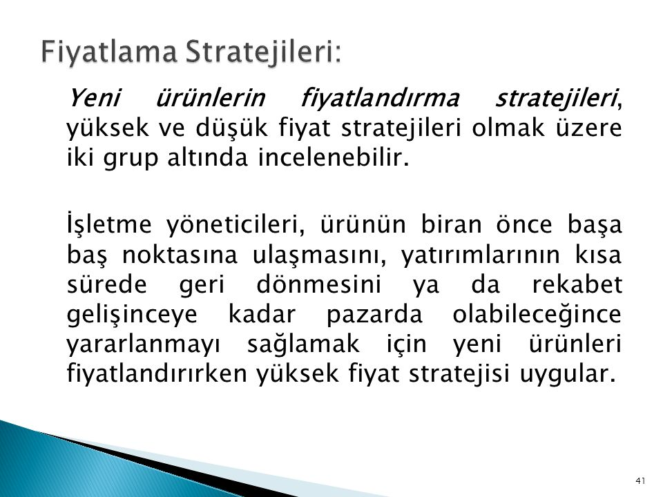 Yeni ürünlerin fiyatlandırma stratejileri, yüksek ve düşük fiyat stratejileri olmak üzere iki grup altında incelenebilir.