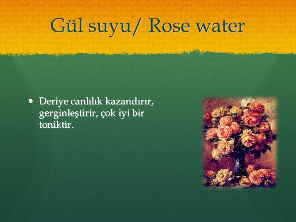 Gül suyu/ Rose water Deriye canlılık kazandırır, gerginleştirir, çok iyi bir toniktir. Deriye canlılık kazandırır, gerginleştirir, çok iyi bir tonikti