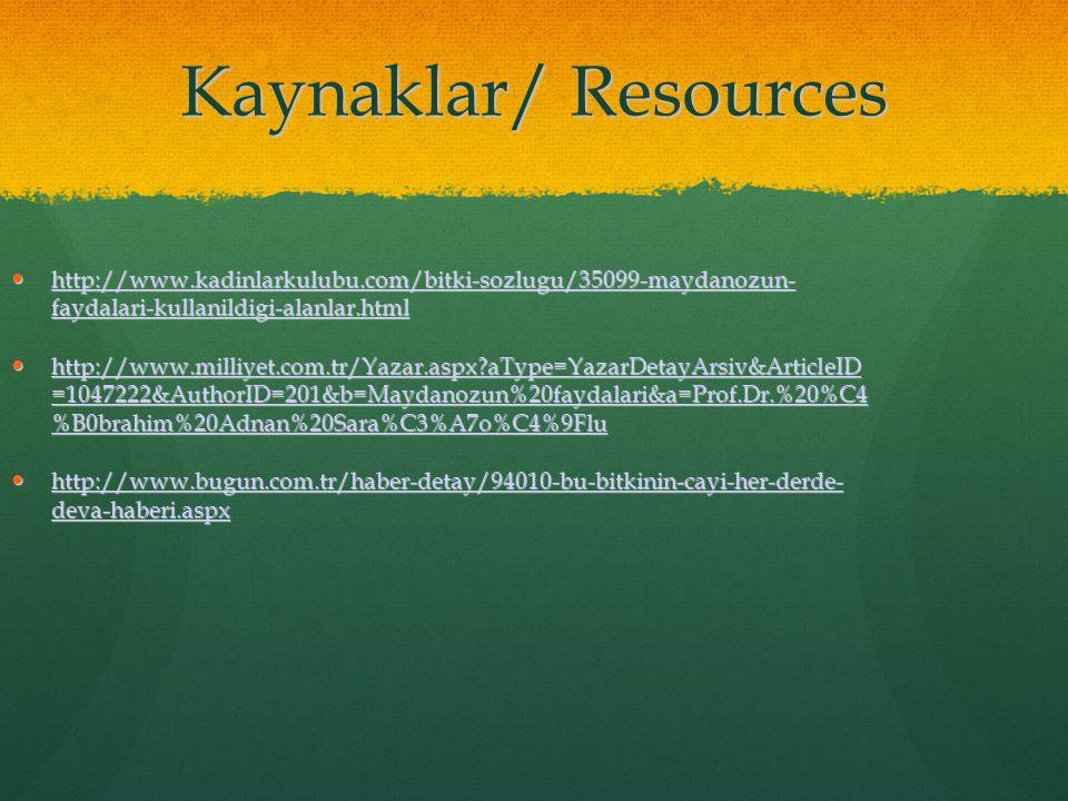 Kaynaklar/ Resources http://www.kadinlarkulubu.com/bitki-sozlugu/35099-maydanozun- faydalari-kullanildigi-alanlar.html http://www.kadinlarkulubu.com/b