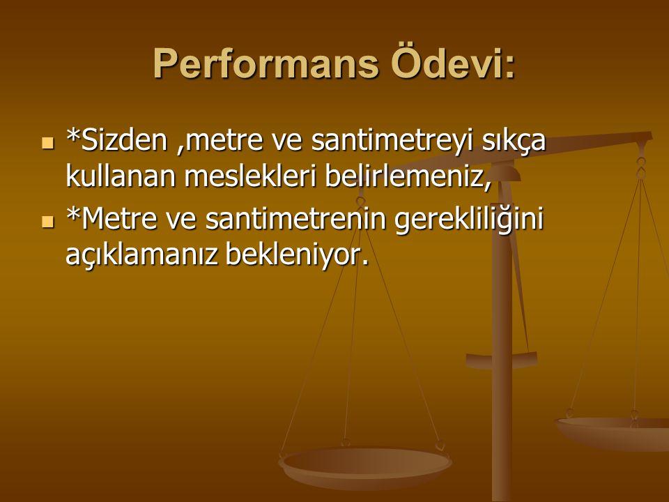 Performans Ödevi: *Sizden,metre ve santimetreyi sıkça kullanan meslekleri belirlemeniz, *Sizden,metre ve santimetreyi sıkça kullanan meslekleri belirl