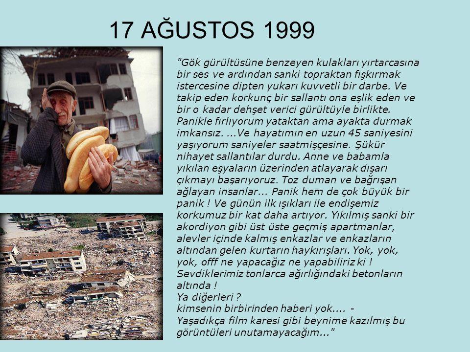 17 AĞUSTOS 1999 Gök gürültüsüne benzeyen kulakları yırtarcasına bir ses ve ardından sanki topraktan fışkırmak istercesine dipten yukarı kuvvetli bir darbe.