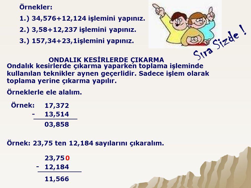 Sıra Sizde .Örnekler: 1.) 34,576-12,124 işlemini yapınız.