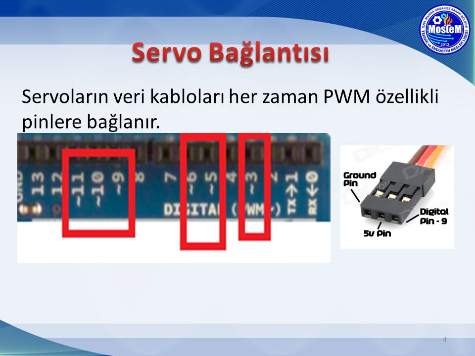 Servoların veri kabloları her zaman PWM özellikli pinlere bağlanır. 4