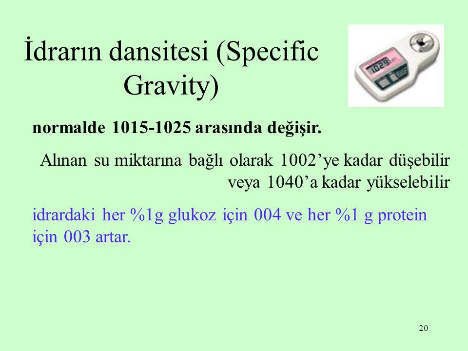 20 İdrarın dansitesi (Specific Gravity) normalde 1015-1025 arasında değişir.