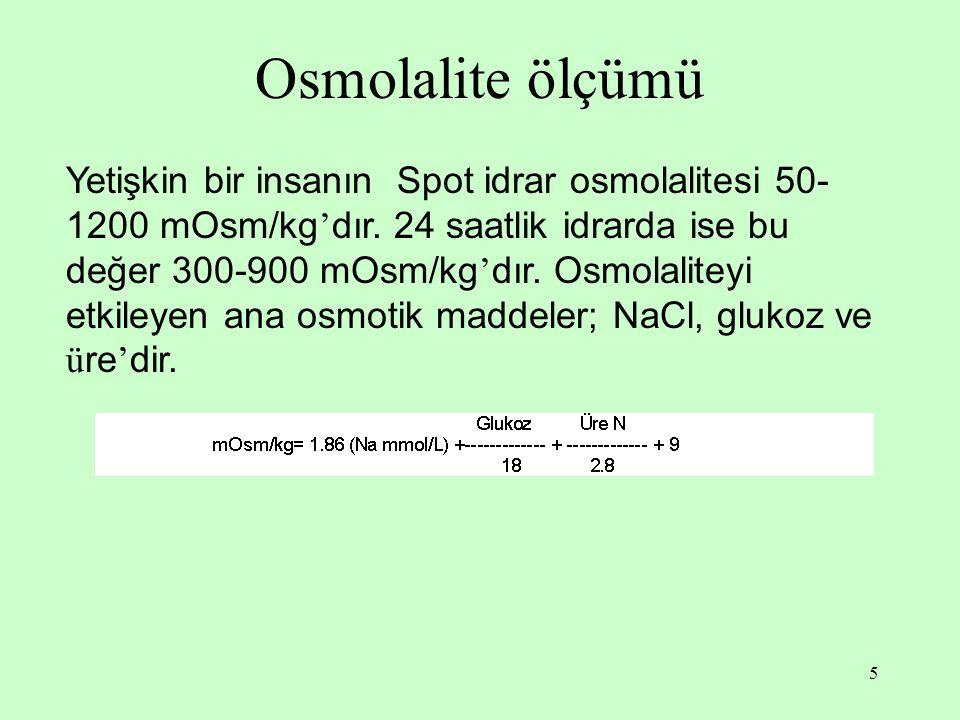 5 Osmolalite ölçümü Yetişkin bir insanın Spot idrar osmolalitesi 50- 1200 mOsm/kg ' dır.
