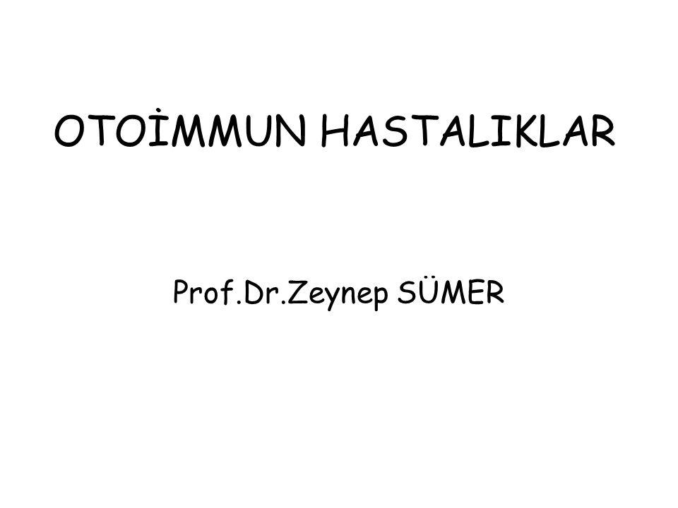 OTOİMMUN HASTALIKLAR Prof.Dr.Zeynep SÜMER