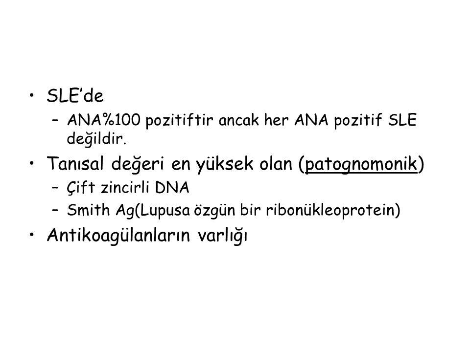 SLE'de –ANA%100 pozitiftir ancak her ANA pozitif SLE değildir. Tanısal değeri en yüksek olan (patognomonik) –Çift zincirli DNA –Smith Ag(Lupusa özgün