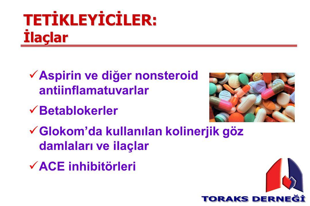 TETİKLEYİCİLER: İlaçlar Aspirin ve diğer nonsteroid antiinflamatuvarlar Betablokerler Glokom'da kullanılan kolinerjik göz damlaları ve ilaçlar ACE inh