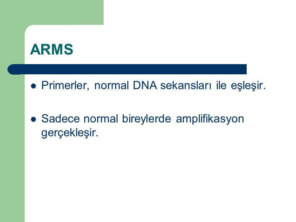 ARMS Primerler, normal DNA sekansları ile eşleşir. Sadece normal bireylerde amplifikasyon gerçekleşir.