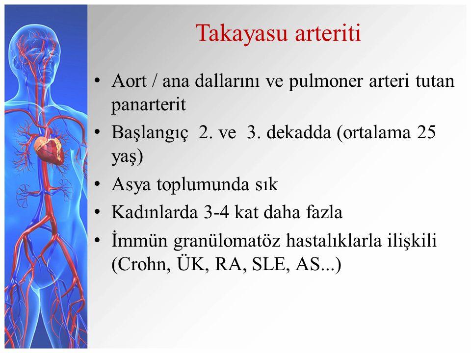 Takayasu arteriti Aort / ana dallarını ve pulmoner arteri tutan panarterit Başlangıç 2. ve 3. dekadda (ortalama 25 yaş) Asya toplumunda sık Kadınlarda