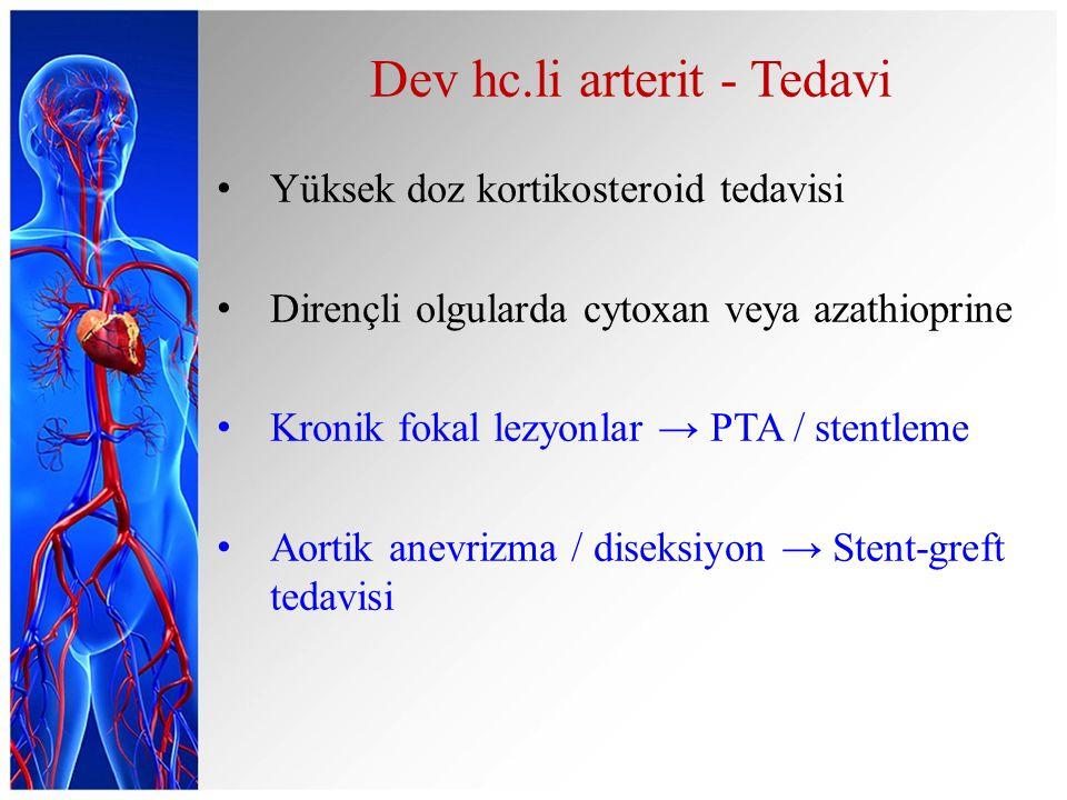 Dev hc.li arterit - Tedavi Yüksek doz kortikosteroid tedavisi Dirençli olgularda cytoxan veya azathioprine Kronik fokal lezyonlar → PTA / stentleme Aortik anevrizma / diseksiyon → Stent-greft tedavisi