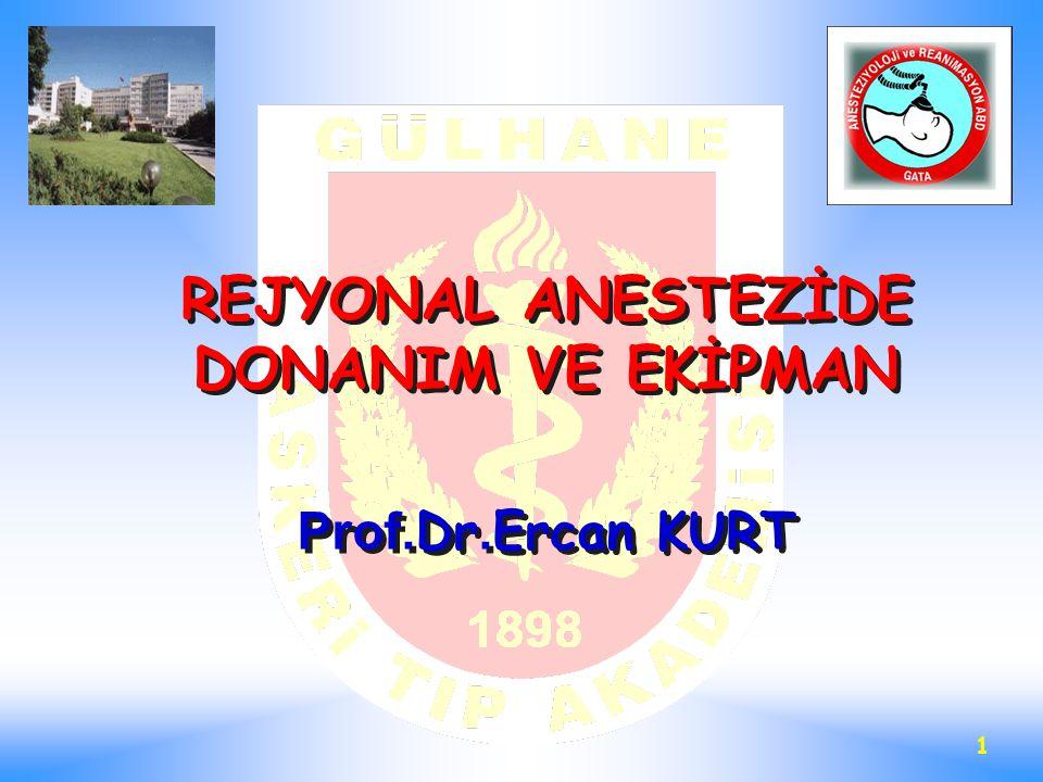 1 REJYONAL ANESTEZİDE DONANIM VE EKİPMAN Prof. Dr. Ercan KURT