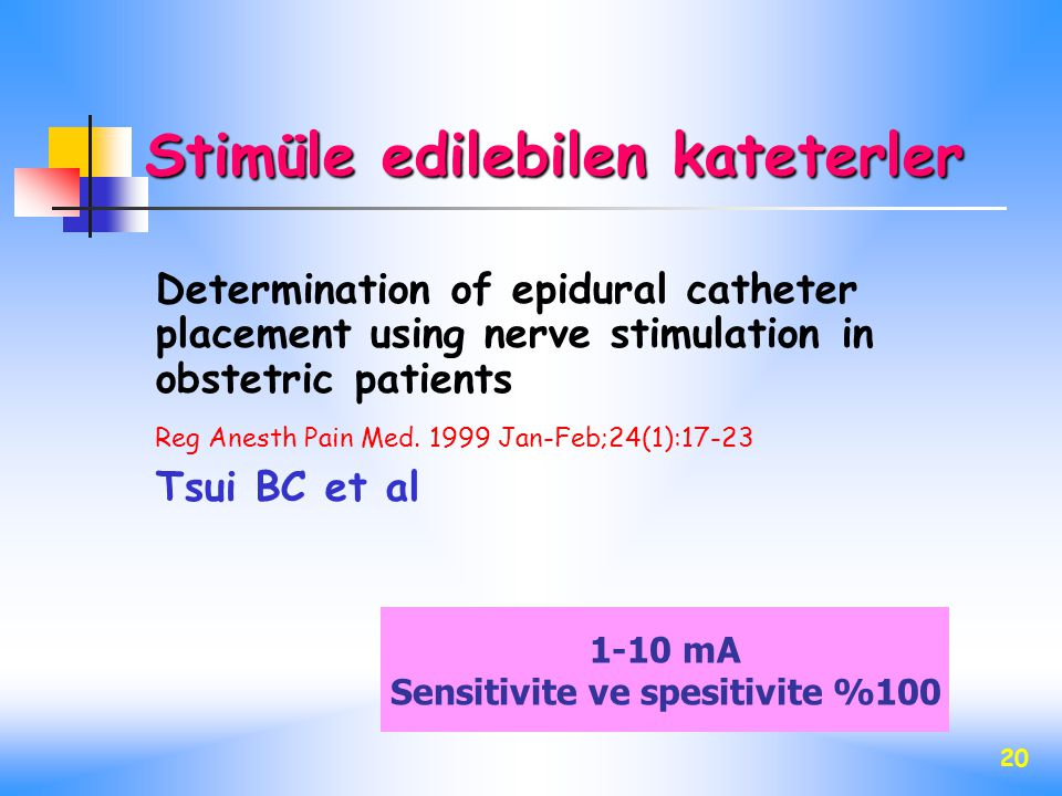 20 Determination of epidural catheter placement using nerve stimulation in obstetric patients Reg Anesth Pain Med. 1999 Jan-Feb;24(1):17-23 Tsui BC et