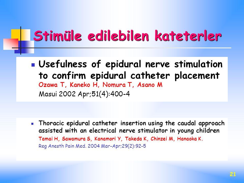 21 Usefulness of epidural nerve stimulation to confirm epidural catheter placement Ozawa T, Kaneko H, Nomura T, Asano M Masui 2002 Apr;51(4):400-4 Tho