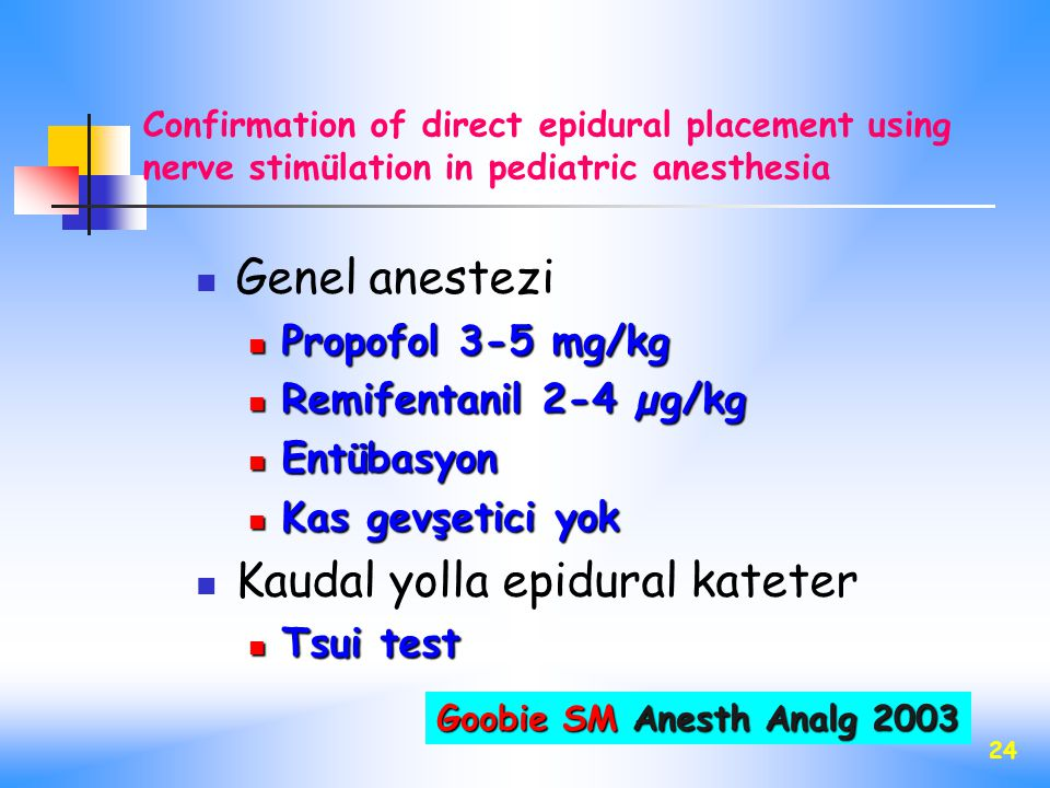 24 Confirmation of direct epidural placement using nerve stimülation in pediatric anesthesia Genel anestezi Propofol 3-5 mg/kg Propofol 3-5 mg/kg Remi