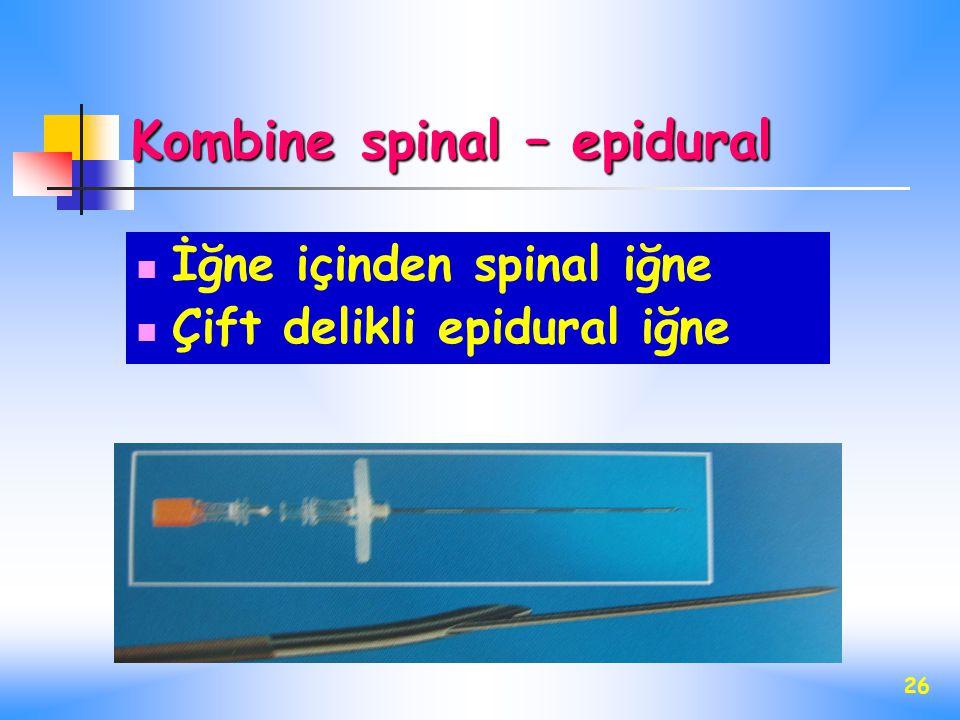 26 Kombine spinal – epidural İğne içinden spinal iğne Çift delikli epidural iğne