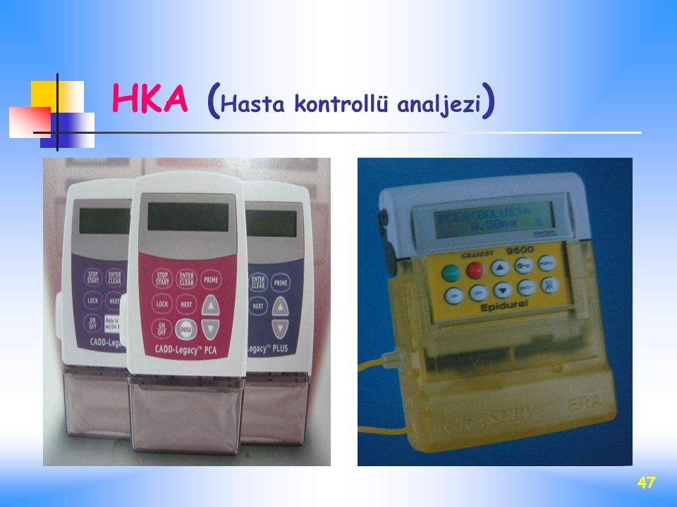 47 HKA ( Hasta kontrollü analjezi )